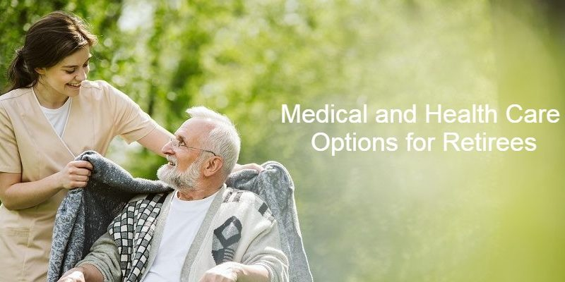 Medical and Health Care Options for Retirees